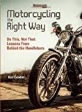 img - for Motorcycling the Right Way: Do This, Not That: Lessons From Behind the Handlebars book / textbook / text book