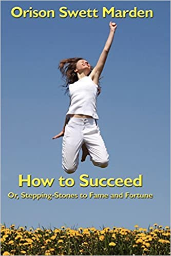 How to Succeed: Or, Stepping-Stones to Fame and Fortune by Orison Swett Marden (2007-08-14)