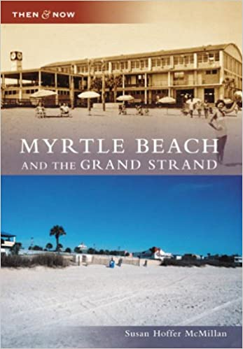 Myrtle Beach and the Grand Strand (SC) (Then and Now)