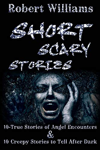 SHORT SCARY STORIES BOOK: 10-True Stories of Angel Encounters & 10
