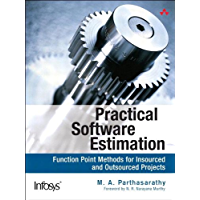 Practical Software Estimation: Function Point Methods for Insourced and Outsourced Projects (Infosys Press)