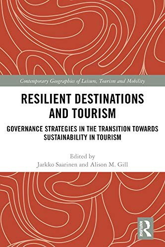Resilient Destinations and Tourism: Governance Strategies in the Transition towards Sustainability in Tourism (Contemporary Geographies of Leisure, Tourism and Mobility) (English Edition)