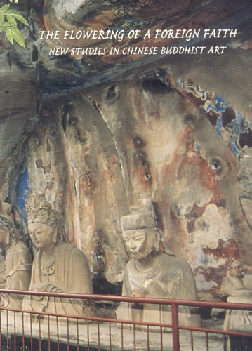 The Flowering of a Foreign Faith; New Studies in Chinese Buddhist Art