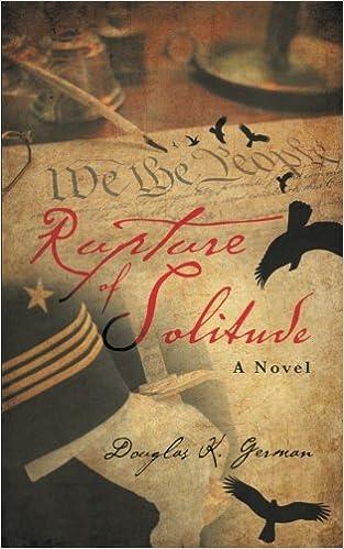 Douglas K. German - Rupture Of Solitude: A Novel
