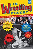 Is Wrestling Fixed? I Didnt Know It Was Broken: From Photo Shoots and Sensational Stories to the WWE Network, Bill Apters Incredible Pro Wrestling Journey