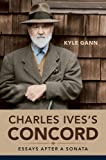 Charles Ives's Concord: Essays after a Sonata (Music in American Life)
