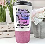 Funny Coffee Tumbler - I Love to wrap both my hands around it swallow