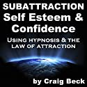 Subattraction Self Esteem & Confidence: Using Hypnosis & The Law of Attraction Speech by Craig Beck