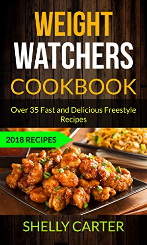 Weight Watchers Cookbook: Over 35 Fast And Delicious Freestyle Recipes (2018 Recipes) by Shelly Carter