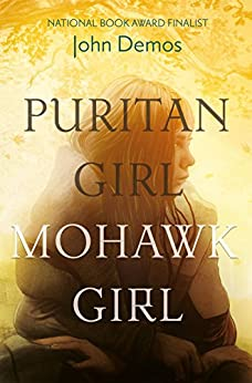 Puritan Girl, Mohawk Girl: A Novel by [Demos, John]