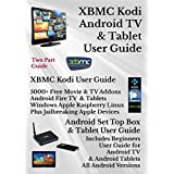 XBMC Kodi Android Internet TV & Tablet User Guide: (Updated September 2016) 5000 Free Movie & TV Addons: Windows, Amazon Fire, Apple, Linux, Raspberry: Includes Android User Guide