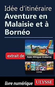 Idée d'itinéraire - Aventure en Malaisie et à Bornéo (French Edition)
