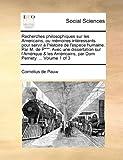 Recherches Philosophiques Sur les Americains, Ou Mémoires Intéressants Pour Servir À L'Histoire de L'Espece Humaine Par M de P*** Avec une Dissert, Cornelius De Pauw, 1170756883