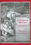 img - for Consuming the Past: The Medieval Revival in fin-de-siecle France book / textbook / text book
