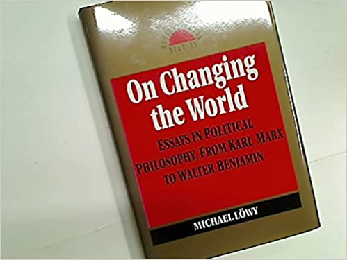 On Changing The World Essays In Political Philosophy From Karl  On Changing The World Essays In Political Philosophy From Karl Marx To  Walter Benjamin Revolutionary Series Michael Lowy   Amazoncom