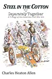 img - for Steel in the Cotton: Book I of Separately Together, a trilogy of the American Civil War era (Volume 1) book / textbook / text book