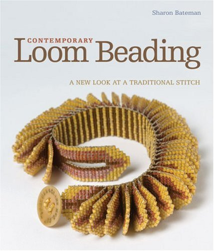 Contemporary Loom Beading: A New Look at a Traditional Stitch by Bateman, Sharon