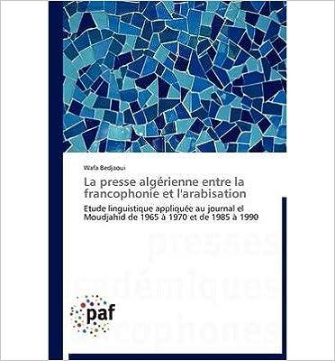 Livres électroniques gratuits à télécharger La Presse Alg Rienne Entre La Francophonie Et L'Arabisation (Paperback)(French) - Common PDF