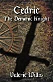 Cedric the Demonic Knight, Valerie Willis, 1495222918