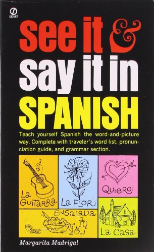 See It and Say It in Spanish: Teach Yourself Spanish the Word-and-Picture Way. Complete with Traveler's Word List, Pronunciation Guide, and Grammar Section