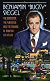 The Gangster, the Flamingo, and the Making of Modern Las Vegas Benjamin Bugsy Siegel (Hardback) - Common