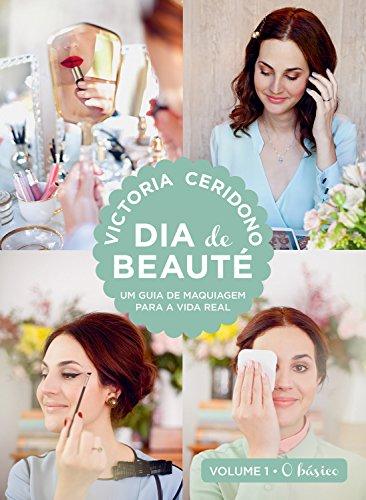 Dia de beauté - O básico: Um guia de maquiagem para a vida real