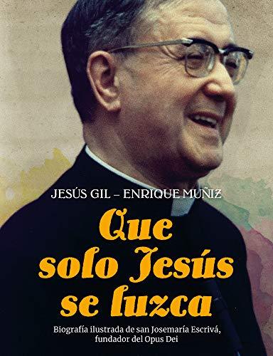 Que solo Jesús se luzca: Biografía ilustrada de san Josemaría Escrivá, fundador del Opus Dei (Spanish Edition)