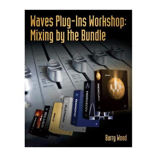 Cengage WAVES PLUG-INS WORKSHOP: MIXING BY THE BUNDLE introduces readers to a variety of valuable Waves plug-ins used in ()
