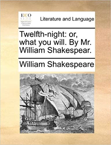 Read Twelfth-night: or, what you will. By Mr. William Shakespear. PDF, azw (Kindle), ePub, doc, mobi