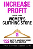img - for Increase Profit From Your Women's Clothing Store: 152 Ways to make more money from your boutique by Small Business Success Guide (2015-03-10) book / textbook / text book