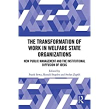 The Transformation of Work in Welfare State Organizations: New Public Management and the Institutional Diffusion of Ideas