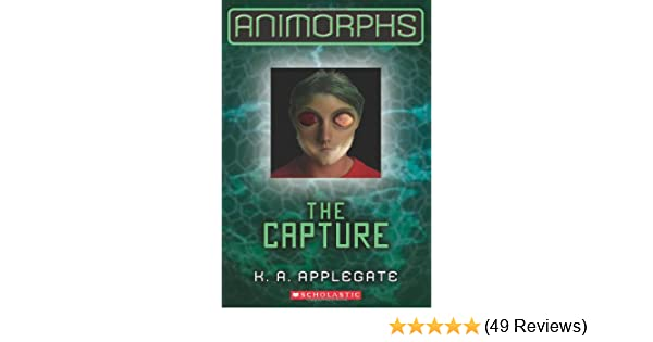 Animorphs 6 The Capture Ka Applegate 9780545291583 Amazoncom