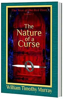 The Nature of a Curse: Volume 2 of The Year of the Red Door (English Edition) de [Murray, William Timothy]