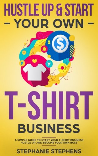 Hustle Up & Start Your Own T-Shirt Business