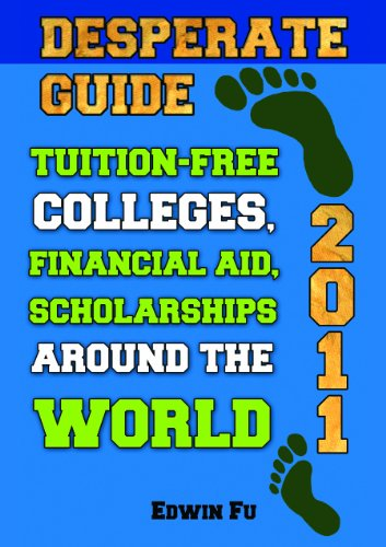 Desperate Guide: Tuition-Free Colleges, Financial Aid, Scholarships Around the World 2011