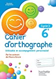 Cahier d'orthographe cycle 3 / 6e - éd. 2016