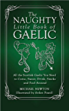 The Naughty Little Book of Gaelic: All the Scottish Gaelic You Need to Curse, Swear, Drink, Smoke and Fool Around