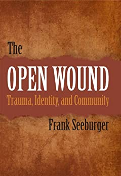 The Open Wound: Trauma, Identity, and Community by [Seeburger, Frank ]