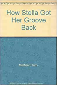How Stella Got Her Groove Back: Terry Mcmillan: Amazon.com ...