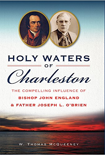 Holy Waters of Charleston: The Compelling Influence of Bishop John England & Father Joseph L. O'Brien