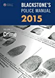 Blackstone's Police Manual Volume 1: Crime 2015 (Blackstone's Police Manuals)