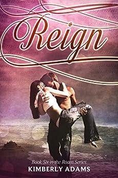 Reign (Roam Series, Book Six) by [Adams, Kimberly]