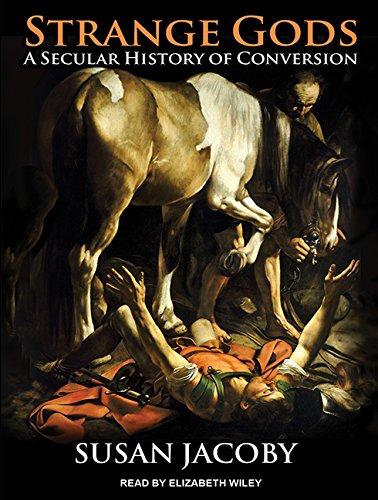 Strange Gods: A Secular History of Conversion