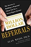 Million Dollar Referrals: The Secrets to Building a Perpetual Client List to Generate a Seven-Figure Income (Business Books)