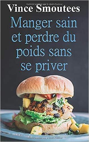 Manger Sain Et Perdre Du Poids Sans Se Priver French Edition Smoutees Vince 9781729063507 Books