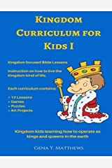Kingdom Curriculum for Kids No.1: Kingdom Kids Learning How to Operate Like Kings & Queens in the Earth (Volume 1) Paperback
