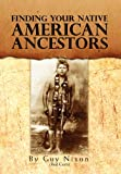 Finding Your Native American Ancestors, Guy (Red Corn) Nixon, 1462891543