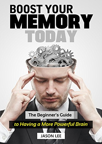 BOOST YOUR MEMORY TODAY: The Beginner's Guide to Having a More Powerful Brain (English Edition)