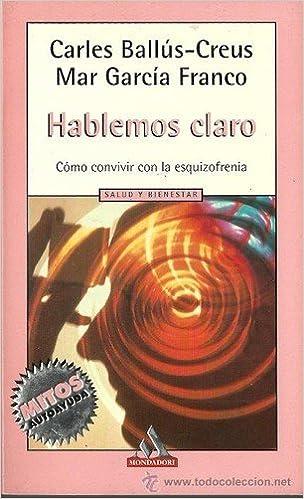 Hablemos claro como convivir con la esquizofrenia: Amazon.es: Carles Ballus-Creus, Mar Garcia Franco: Libros