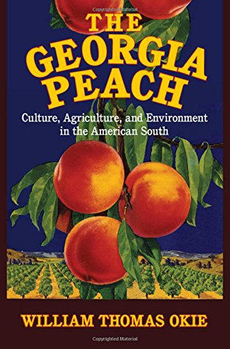 The Georgia Peach: Culture, Agriculture, and Environment in the American South (Cambridge Studies on the American South)